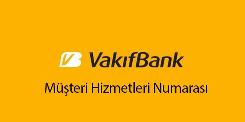vakıfbank müşteri hizmetleri numarası